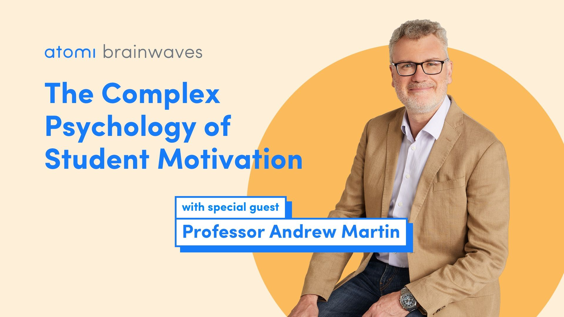 Atomi Brainwaves Podcast: Professor Andrew Martin on the complex psychology of student motivation