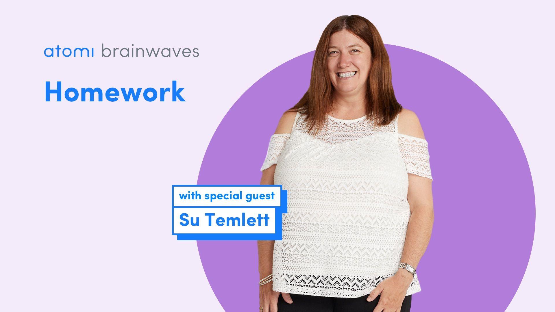 Atomi Brainwaves Podcast S1 E2: Su Temlett on Homework