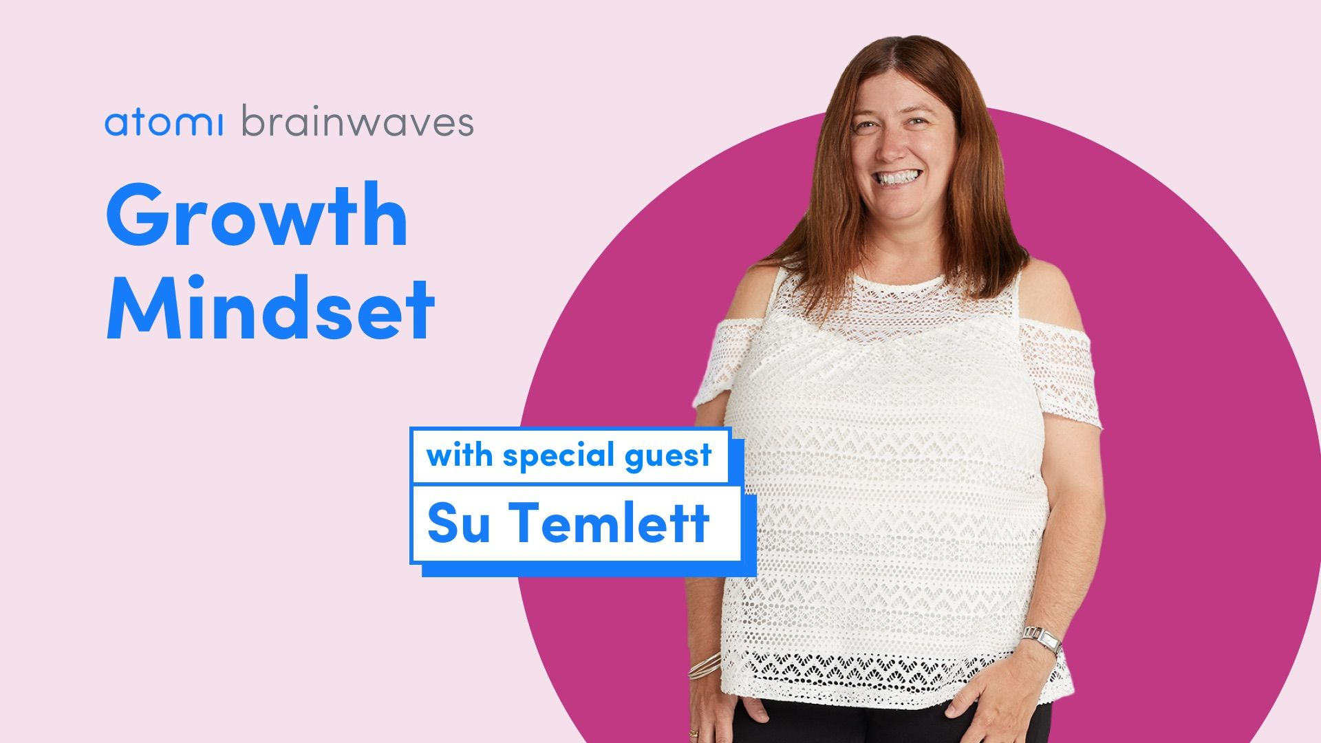 Atomi Brainwaves Podcast Growth Mindset with special guest Su Temlett