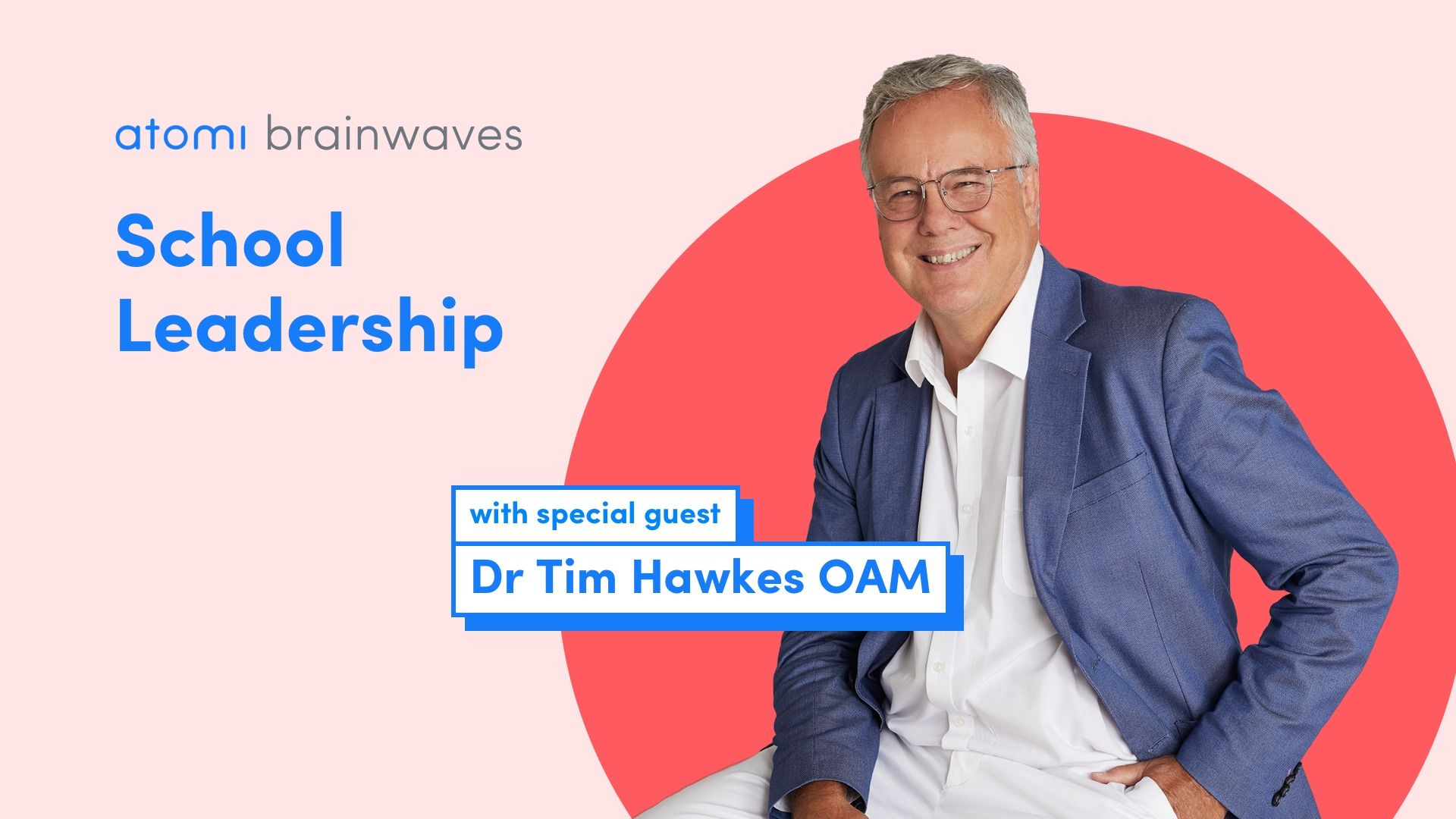 Atomi Brainwaves Podcast S1 E3: Dr Tim Hawkes OAM on School Leadership
